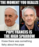 the-moment-you-realize-pope-francis-is-the-high-sparrow-2489187